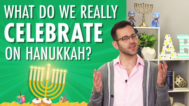 Hanukkah: What Do We Really Celebrate on Hanukkah?