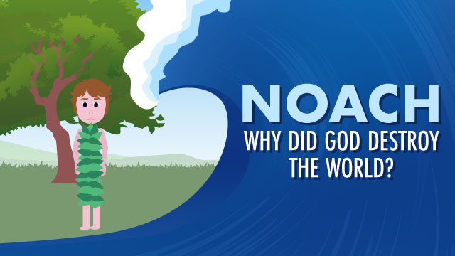 Noach: Why Did God Destroy the World?