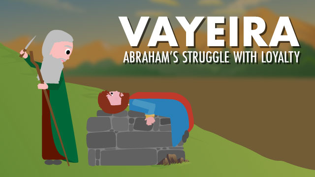 Vayeira: Abraham's Struggle With Loyalty