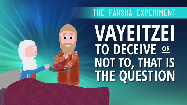 The Parsha Experiment - Vayeitzei: To Deceive Or Not To Deceive, That Is The Question